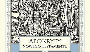 Apokryfy Nowego Testamentu. Ewangelie apokryficzne. Tom I, część 2. Św. Józef i św. Jan Chrzciciel, Męka i Zmartwychwstanie Jezusa, Wniebowzięcie Maryi