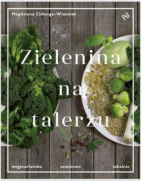 """Zielenina na talerzu"" Magdalena Cielenga-Wiaterek – recenzja"