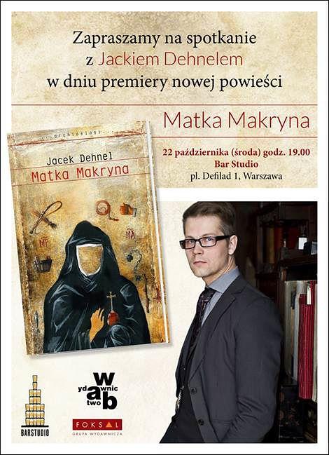 """Spotkanie z Jackiem Dehnelem i premiera jego najnowszej powieści """"Matka Makryna""""!"""