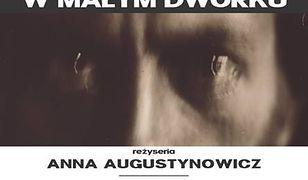 """Anna Augustynowicz reżyseruje w Och-Teatrze """"W małym dworku"""" Witkacego"""