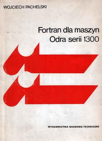 Podręcznik Fortran dla maszyn Odra serii 1300, których protoplastą był zakupiony komputer ICL1904.