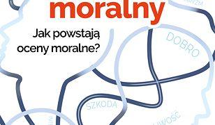 Umysł moralny. Jak powstają oceny moralne?