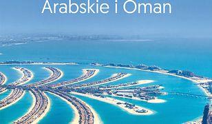 Dubaj, Zjednoczone Emiraty Arabskie i Oman.Praktyczny przewodnik