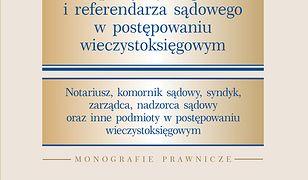 Metodyka pracy sędziego i referendarza sądowego w postępowaniu wieczystoksięgowym. Notariusz, komornik sądowy, syndyk, zarządca, nadzorca sądowy oraz inne podmioty w postępo-waniu wieczystoksięgowym
