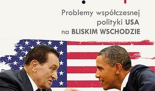 Pseudostabilizacja. Problemy współczesnej polityki USA na Bliskim Wschodzie