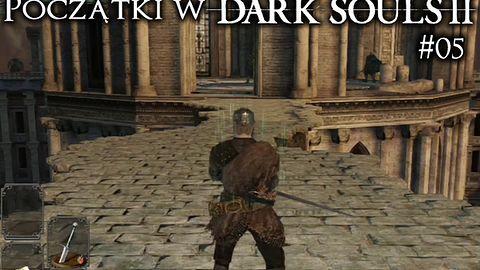 Początki w Dark Souls 2 #05 - miejsce, gdzie lepiej nie iść na początku
