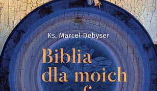 Biblia dla moich parafian. Jak czytać, aby rozumieć