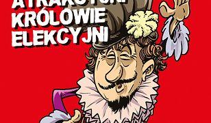 Atrakcyjni królowie elekcyjni. Horrrendalna historia Polski
