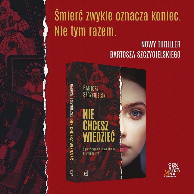 """""""Nie chcesz wiedzieć"""" thriller Bartosza Szczygielskiego"""