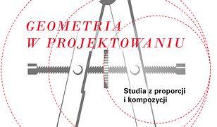 Geometria w projektowaniu. Studia z proporcji i kompozycji