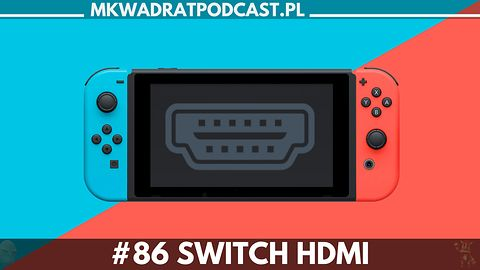 MKwadrat #86 – Switch HDMI
