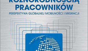 Zarządzanie różnorodnością pracowników. Perspektywa globalnej mobilności i migracji