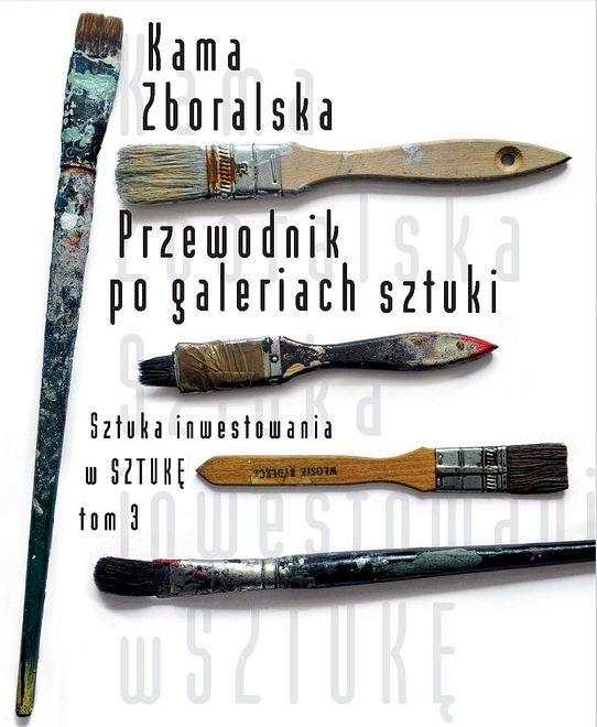 """Przeczytaj fragment książki ''Przewodnik po sztuce. Sztuka inwestowania w Sztukę"""" tom 3 Kamy Zboralskiej"""