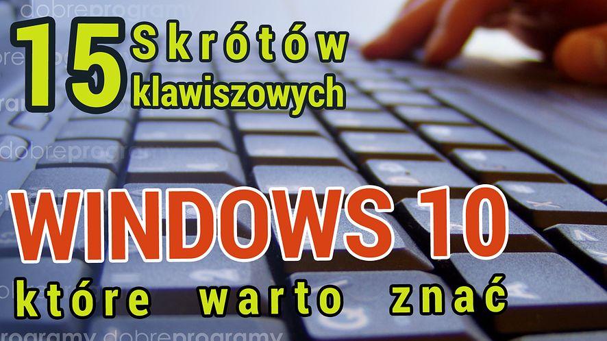 15 skrótów klawiszowych Windows 10, które warto znać
