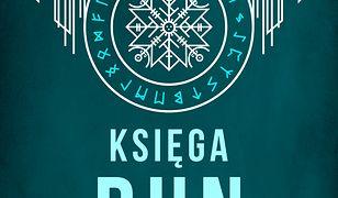 Księga run. Jak wykorzystać potęgę znaków runicznych