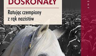 Koń doskonały. Ratując czempiony z rąk nazistów