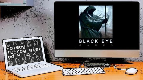 Polscy twórcy gier od A do Z: Black Eye Games