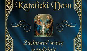 Katolicki dom. Zachować wiarę w rodzinie