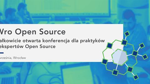 Wro Open Source 2017: całkiem otwarta konferencja dla praktyków