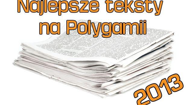 Przypominamy najlepsze teksty na Polygamii z 2013 roku. Co mogliście przegapić?