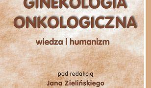 Ginekologia onkologiczna. Wiedza i humanizm. Część 1