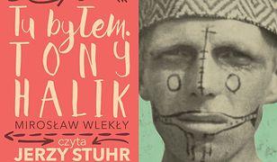 Tu byłem. Tony Halik - czyta Jerzy Stuhr (audiobook)