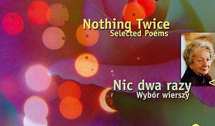 Nic dwa razy. Wybór wierszy. Nothing Twice. Selected Poems