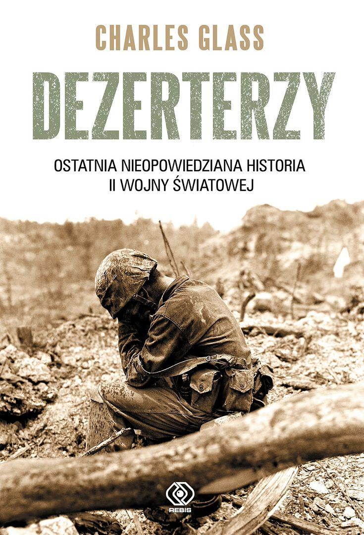 Dezerterzy drugiej wojny światowej - tchórze i zdrajcy czy ludzie odważni? Rozmowa z Charlesem Glassem