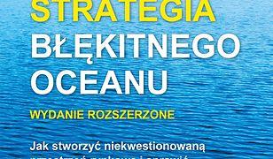 Strategia błękitnego oceanu. Wydanie rozszerzone. Jak stworzyć niekwestionowaną przestrzeń rynkową i sprawić, by konkurencja stała się nieistotna
