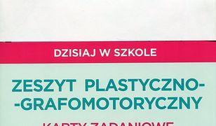 Pewny start Dzisiaj w szkole Zeszyt plastyczno-grafomotoryczny Karty zadaniowe