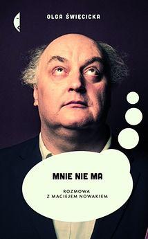 Przeczytaj fragment książki ''Mnie nie ma. Rozmowa z Maciejem Nowakiem'' Olgi Święcickiej