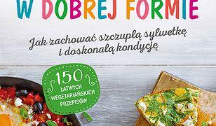 Rodzina w dobrej formie. Jak zachować szczupłą sylwetkę i doskonałą kondycję. 150 łatwych wegetariańskich przepisów