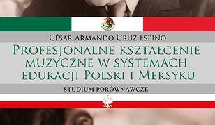 Profesjonalne kształcenie muzyczne w systemach edukacji Polski i Meksyku. Studium porównawcze