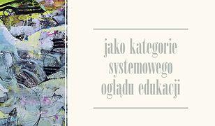 Całość i struktura jako kategorie systemowego oglądu edukacji