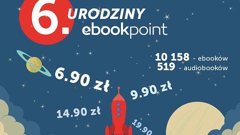 6. urodziny ebookpoint.pl: ponad 10 tys. tańszych e-booków i konkurs