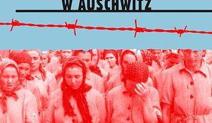 Kobiety z bloku 10. To na nich wykonywano eksperymenty medyczne w Auschwitz
