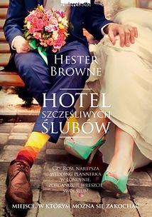 Przeczytaj fragment książki ''Hotel szczęśliwych ślubów'' Hester Browne