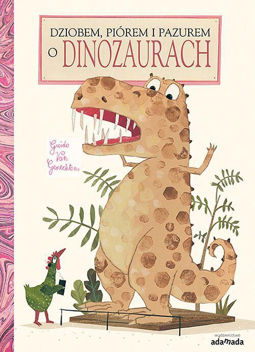 """Zapowiedzi książkowe dla najmłodszych: """"Dziobem, piórem i pazurem o dinozaurach"""""""
