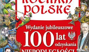 Kocham Polskę. Kocham Polskę Wydanie Jubileuszowe 100 lat odzyskania niepodległości. Wydanie Jubileuszowe 100 lat odzyskania niepodległości