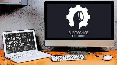 Polscy twórcy gier od A do Z: Submachine Factory