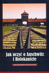 Jak uczyć o Auschwitz i holokauście - publikacja Muzeum Auschwitz