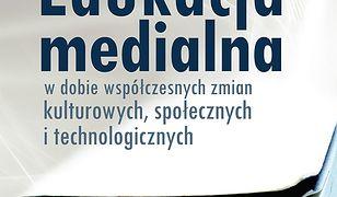 Edukacja medialna. w dobie współczesnych zmian kulturowych, społecznych i technologicznych