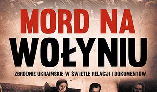 Mord na Wołyniu. Zbrodnie ukraińskie w świetle relacji i dokumentów Tom 1