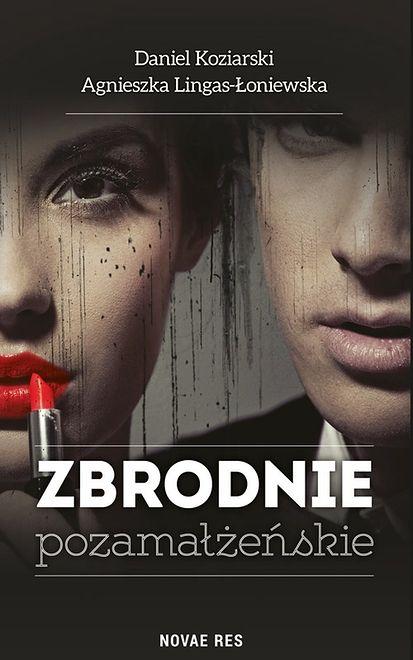 Na początku była miłość. Potem była zbrodnia. Agnieszka Lingas-Łoniewska i Daniel Koziarski opowiadają o książce ''Zbrodnie pozamałżeńskie''