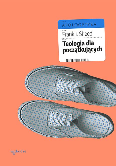 """""""Teologia dla początkujących"""" Frank J. Sheed, wyd. W drodze, 2020"""