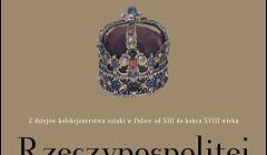 Skarby Rzeczypospolitej. Z dziejów polskiego kolekcjonerstwa sztuki w Polsce od XIII do końca XVIII wieku
