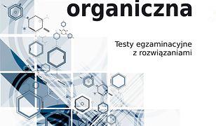 Chemia organiczna. Testy egzaminacyjne z rozwiązaniami.