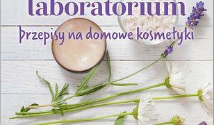 Damskie laboratorium. Przepisy na domowe kosmetyki