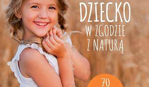 Zdrowe dziecko w zgodzie z naturą. 70 przepisów na zdrowe dania, które polubią maluchy