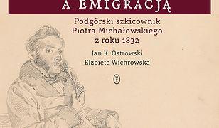 Pomiędzy powstaniem a emigracją. Podgórski szkicownik Piotra Michałowskiego z roku 1832